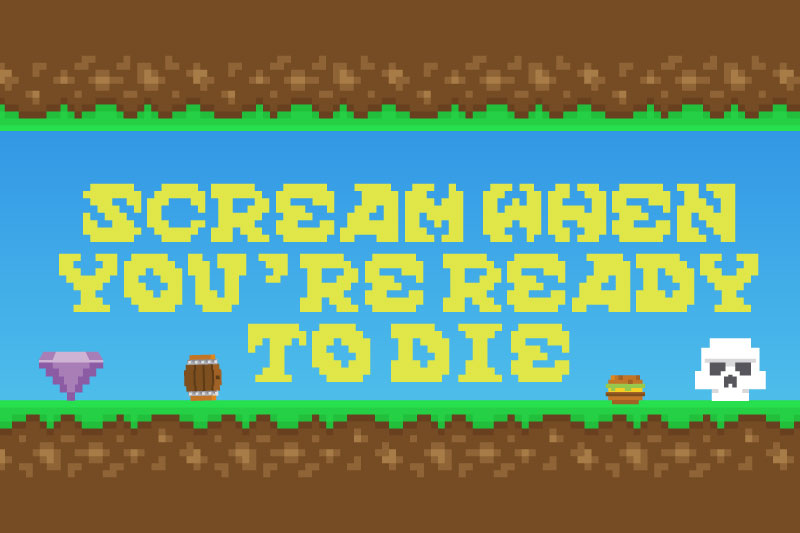 scream when you're ready to die 8 bit font
